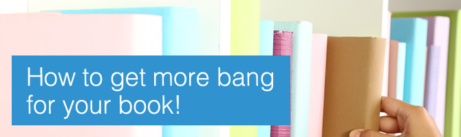 How to get more bang for your book