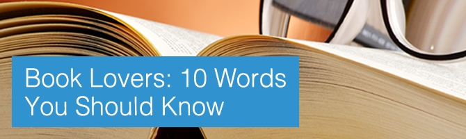 Book Lovers: 10 words you should know - open book with reading glasses