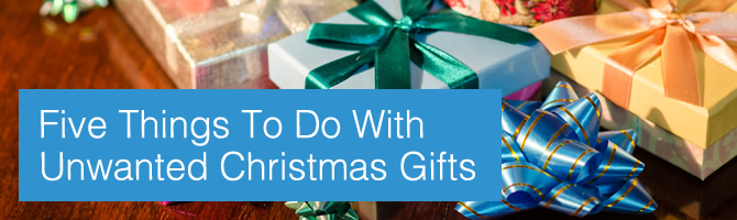 Five Things To Do With Unwanted Christmas Gifts