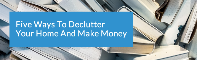 Five Ways To Declutter Your Home And Make Money