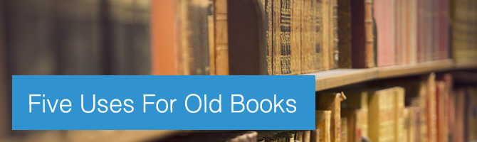 Five Uses For Old Books
