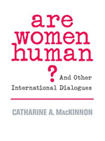 Are Women Human? : And Other International Dialogues - Catherine A. McKinnon