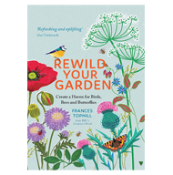 Rewild Your Garden: Create a Haven for Birds, Bees and Butterflies – Frances Tophill