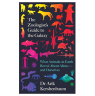 The Zoologist's Guide to the Galaxy: What animals on Earth reveal about aliens and ourselves – Dr Arik Kershenbaum